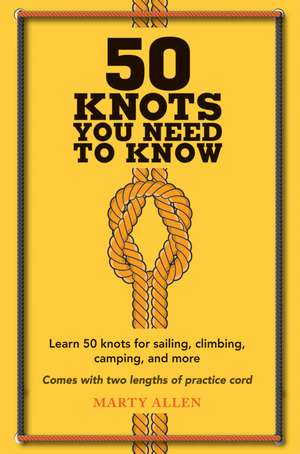 50 Knots You Need to Know: Learn 50 knots for sailing, climbing, camping, and more de Marty Allen