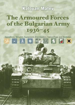 The Armoured Forces of the Bulgarian Army 1936-45 de Kaloyan Matev