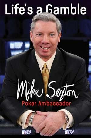 Life's a Gamble de Mike Sexton
