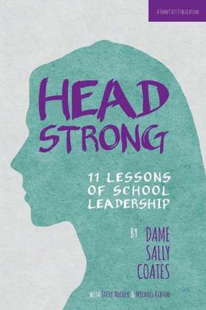 Head Strong:  11 Lessons of School Leadership de Dame Sally Coates
