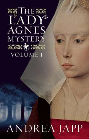 The Lady Agnes Mystery - Volume 1:  The Season of the Beast and the Breath of the Rose de Andrea Japp