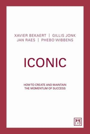 Iconic:  How to Create and Maintain the Momentum of Success de Xavier Bekaret
