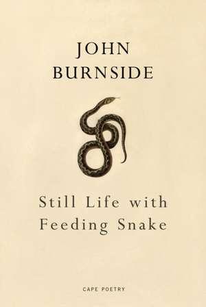 Still Life with Feeding Snake de John Burnside
