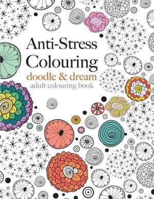 Anti-Stress Colouring:  Doodle & Dream de Christina Rose