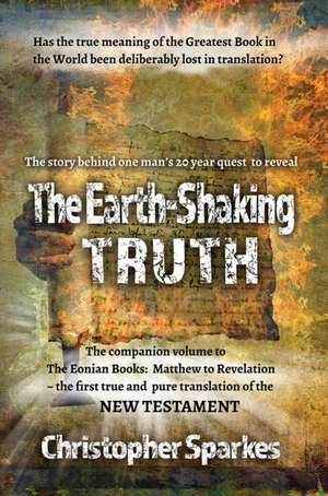The Earth-Shaking Truth:  How and Why the Eonian Books Translation Was Made de Christopher Sparkes