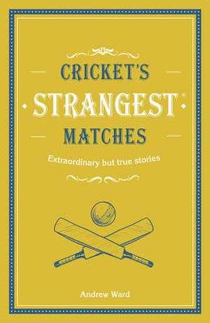 Ward, A: Cricket's Strangest Matches imagine