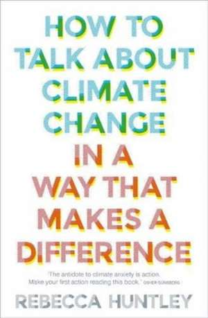 How to Talk About Climate Change in a Way That Makes a Difference imagine