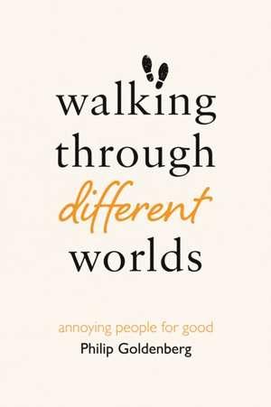 Walking Through Different Worlds de Philip Goldenberg