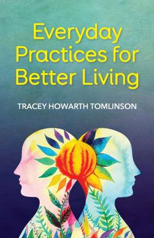 Everyday Practices for Better Living de Tracey Howarth Tomlinson
