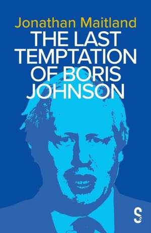 The Last Temptation of Boris Johnson de Jonathan Maitland