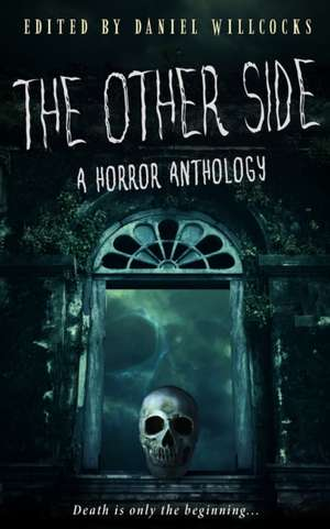 The Other Side: A Horror Anthology de Daniel Willcocks