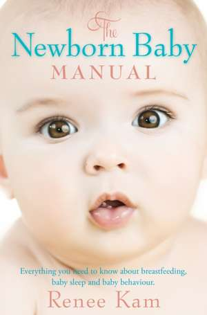 The Newborn Baby Manual de Renee Kam