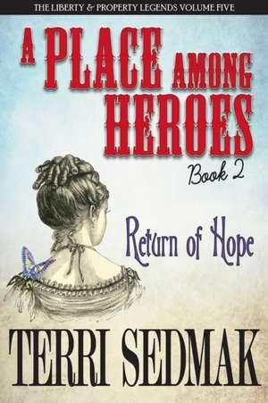 A Place Among Heroes, Book 2 - Return of Hope de Terri Sedmak