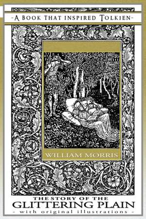 The Story of the Glittering Plain - A Book That Inspired Tolkien: With Original Illustrations de William Morris