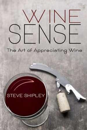 Wine Sense de Shipley, Steve