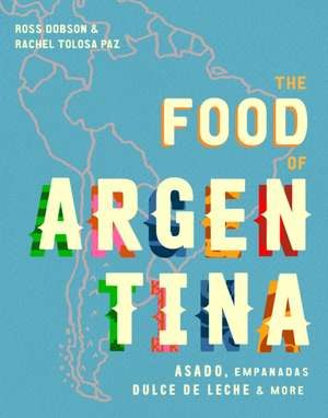 Food of Argentina de Ross Dobson