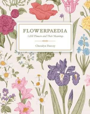 Flowerpaedia: 1000 flowers and their meanings de Cheralyn Darcey