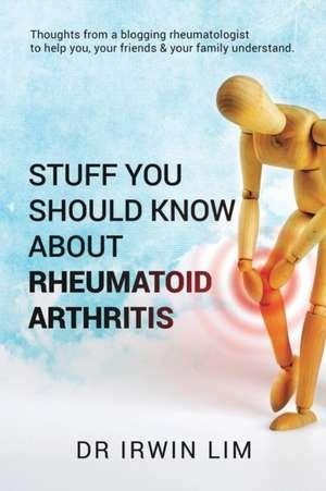 Stuff you should know about Rheumatoid Arthritis