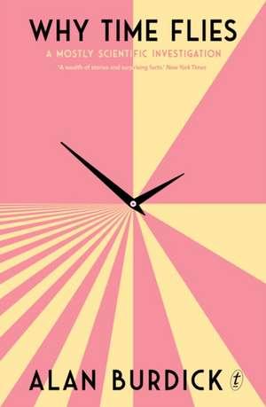 Why Time Flies: A Mostly Scientific Investigation de Alan Burdick