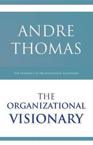 The Organizational Visionary de Thomas, MR Andre