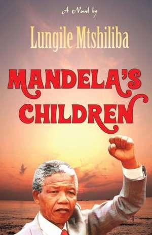 Mandela's Children de Lungile Mtshiliba
