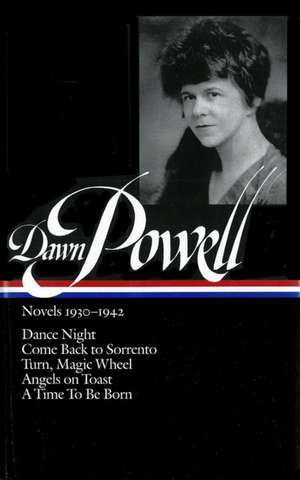Dawn Powell Novels, 1930-1942:  Dance Night; Come Back to Sorrento; Turn, Magic Wheel; Angels on Toast; A Time to Be Born de Dawn Powell