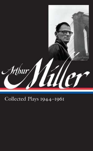 Arthur Miller:  Collected Plays 1944-1961 de Arthur Miller