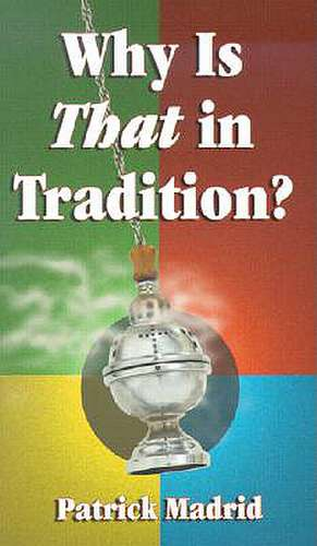 Why is That in Tradition? de Patrick Madrid