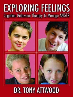 Exploring Feelings:  Cognitive Behaviour Therapy to Manage Anger de Tony Attwood