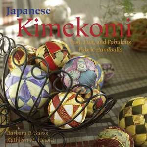 Japanese Kimekomi:  Fast, Fun, and Fabulous Fabric Handballs de Barbara B. Suess