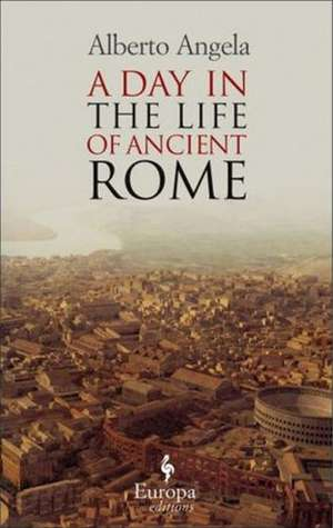 A Day In The Life Of Ancient Rome de Alberto Angela
