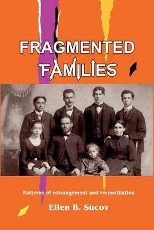 Fragmented Families:  Patterns of Estrangement and Reconciliation de Ellen Sucov