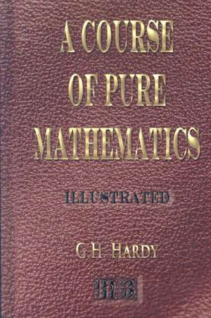 A Course of Pure Mathematics - Illustrated:  His Inventions, Researches and Writings de G. H. Hardy