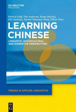 Learning Chinese: Linguistic, Sociocultural, and Narrative Perspectives de Patricia Duff