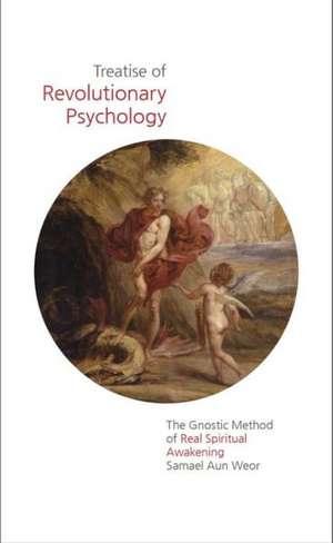 Treatise of Revolutionary Psychology:  The Gnostic Method of Real Spiritual Awakening de Samael Aun Weor