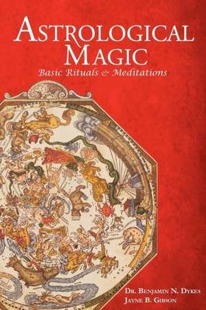 Astrological Magic:  Basic Rituals & Meditations de Benjamin N Dykes