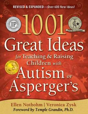 1001 Great Ideas for Teaching & Raising Children with Autism or Asperger's:  How God Lifts the Pain of Worthlessness and Rejection de Ellen Notbohm