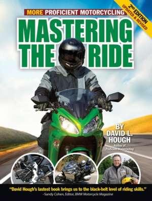 Mastering the Ride:  More Proficient Motorcycling de David L. Hough