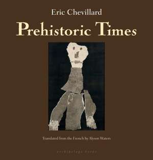 Prehistoric Times de Eric Chevillard