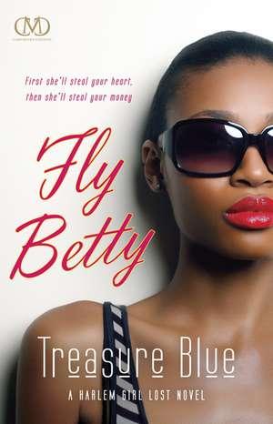 Fly Betty: A Harlem Girl Lost Novel de Treasure E. Blue