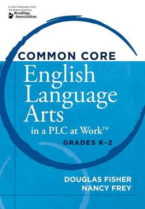 Common Core English Language Arts in a PLC at Work, Grades K-2 de Douglas Fisher