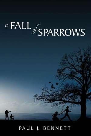 A Fall of Sparrows de Paul J. Bennett