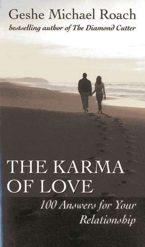 The Karma of Love:  100 Answers for Your Relationship, from the Ancient Wisdom of Tibet de Geshe Michael Roach