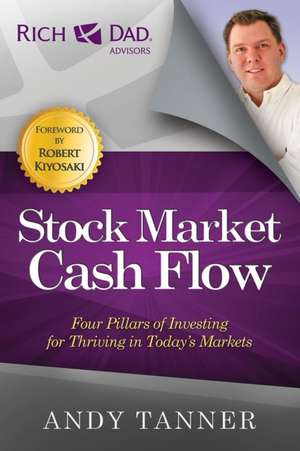 Stock Market Cash Flow:  Four Pillars of Investing for Thriving in Today's Markets de Andy Tanner