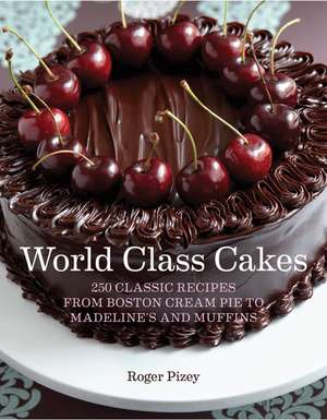 World Class Cakes:  250 Classic Recipes from Boston Cream Pie to Madeleines and Macarons de Debora Robertson