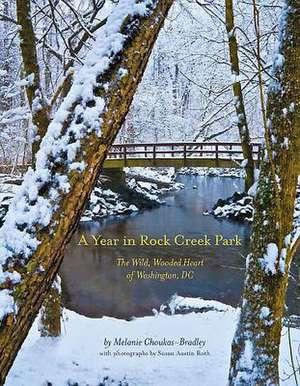 A Year in Rock Creek Park, Deluxe Edition:  The Wild, Wooded Heart of Washington, DC de Melanie Choukas-Bradley