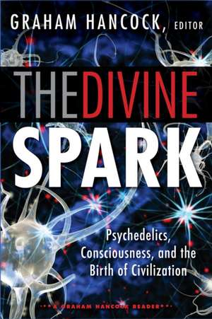 The Divine Spark:  Psychedelics, Consciousness, and the Birth of Civilization de Graham Hancock