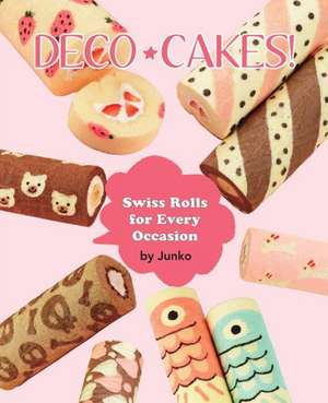 Deco Cakes!:  Swiss Rolls for Every Occasion de Junko