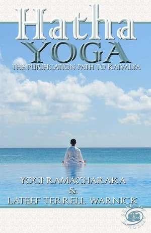 Hatha Yoga:  The Purification Path to Kaivalya de Yogi Ramacharaka