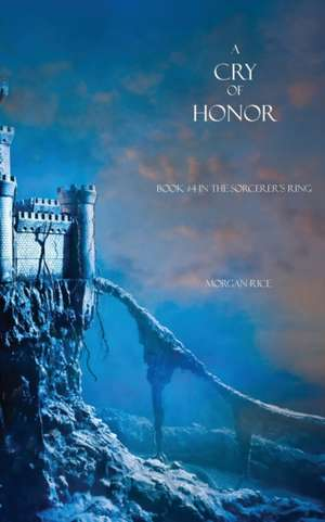 A Cry of Honor: Book #4 in the Sorcerer's Ring de Morgan Rice